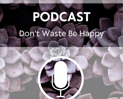 Podcast - Don't Waste be Happy